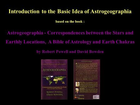 Introduction to the Basic Idea of Astrogeographia based on the book : Astrogeographia - Correspondences between the Stars and Earthly Locations, A Bible.