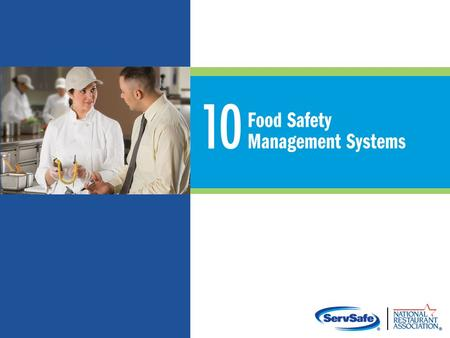 10-2 Food Safety Management Systems Food safety management system: Group of practices and procedures intended to prevent foodborne illness Actively controls.