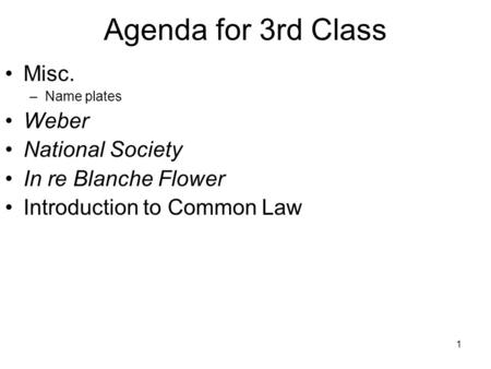 1 Misc. –Name plates Weber National Society In re Blanche Flower Introduction to Common Law Agenda for 3rd Class.