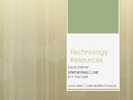 Technology Resources Kayla Steiner 817-740-7659