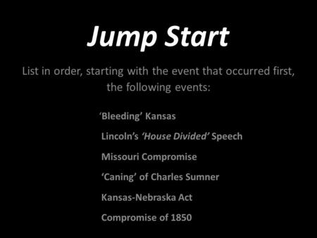 Jump Start List in order, starting with the event that occurred first, the following events: 'Bleeding' Kansas Lincoln's 'House Divided' Speech Missouri.