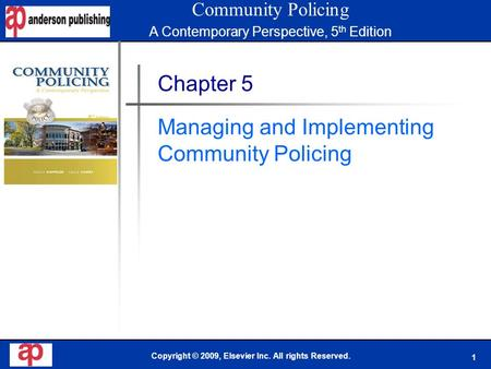 1 Book Cover Here Copyright © 2009, Elsevier Inc. All rights Reserved. Chapter 5 Managing and Implementing Community Policing Community Policing A Contemporary.