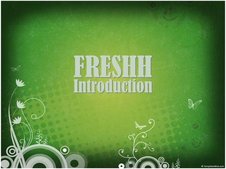 FRESHH Introduction. FRESHHFRESHH F R E S H H REEDOM ELIES ON NVIRONMENTAL TEWARDSHIP FOR A EALTHY OME.