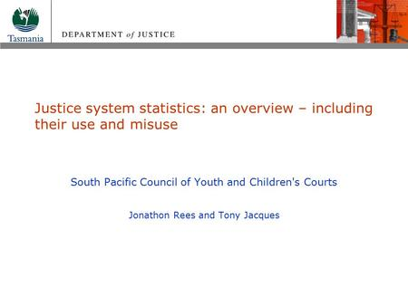 Justice system statistics: an overview – including their use and misuse South Pacific Council of Youth and Children's Courts Jonathon Rees and Tony Jacques.