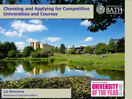 Choosing and Applying for Competitive Universities and Courses Liz Simmons Admissions Progression Officer.