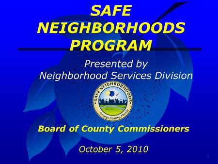 SAFE NEIGHBORHOODS PROGRAM Board of County Commissioners October 5, 2010 Presented by Neighborhood Services Division.