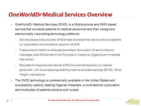 Private and Confidential – For Discussion Purposes Only OneWorldDr Medical Services Overview  OneWorldDr Medical Services (OWD) is a Mobile phone and.