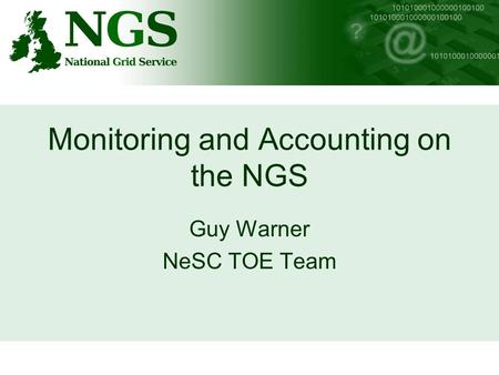Monitoring and Accounting on the NGS Guy Warner NeSC TOE Team.