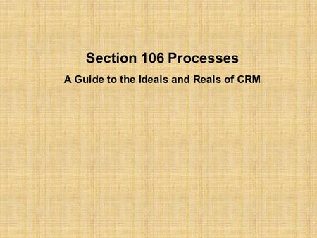 Section 106 Processes A Guide to the Ideals and Reals of CRM.