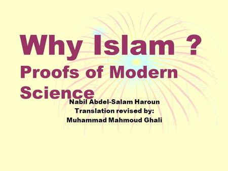 Why Islam ? Proofs of Modern Science Nabil Abdel-Salam Haroun Translation revised by: Muhammad Mahmoud Ghali.