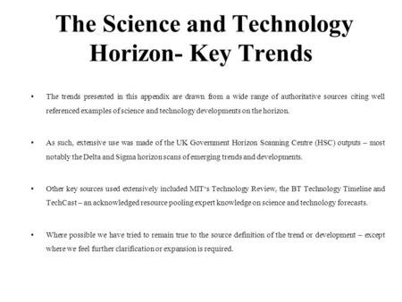 The Science and Technology Horizon- Key Trends The trends presented in this appendix are drawn from a wide range of authoritative sources citing well referenced.