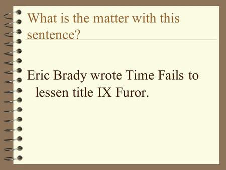 What is the matter with this sentence? Eric Brady wrote Time Fails to lessen title IX Furor.