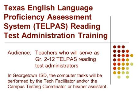 Audience:. Teachers who will serve as. Gr TELPAS reading