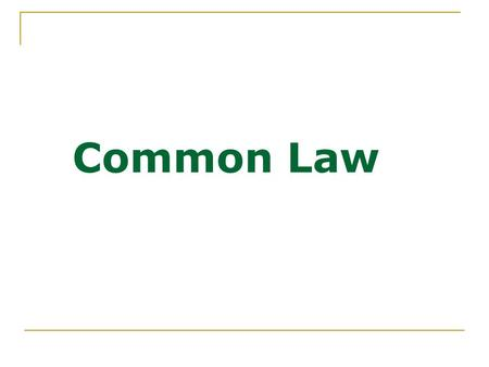 Common Law. What is it? It refers to law and to the legal system developed through decisions of courts and similar tribunals (case law). It is law created.