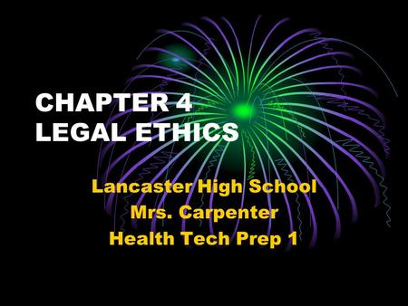 CHAPTER 4 LEGAL ETHICS Lancaster High School Mrs. Carpenter Health Tech Prep 1.