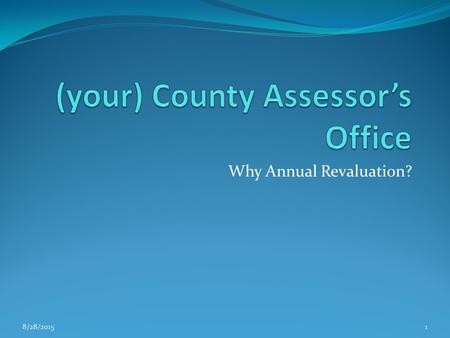 Why Annual Revaluation? 8/28/20151. What We Will Cover What is the Assessor's job? Why do we have property tax? Brief history of property tax. What is.