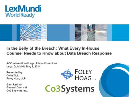 In the Belly of the Breach: What Every In-House Counsel Needs to Know about Data Breach Response ACC International Legal Affairs Committee Legal Quick.