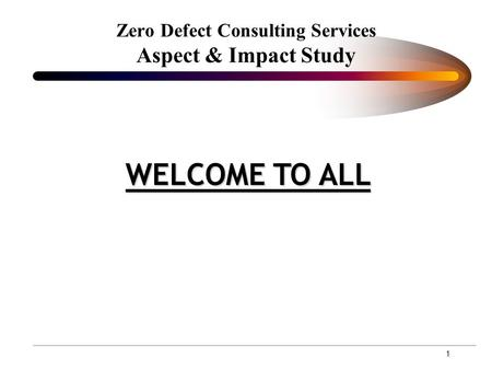 1 Zero Defect Consulting Services Aspect & Impact Study WELCOME TO ALL.
