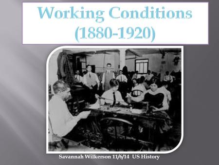 Savannah Wilkerson 11/6/14 US History.  agesandWorkingConditions.html What working conditions Important to the people.