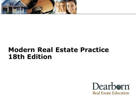 Modern Real Estate Practice 18th Edition. Chapter 1 Introduction to the Real Estate Business The real estate business is more than just houses. As this.