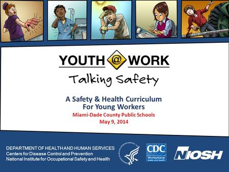 A Safety & Health Curriculum For Young Workers Miami-Dade County Public Schools May 9, 2014 DEPARTMENT OF HEALTH AND HUMAN SERVICES Centers for Disease.