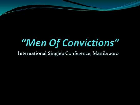 "International Single's Conference, Manila 2010. Introduction Isaiah 17:7 ""In that day men will look to their Maker and turn their eyes to the Holy One."