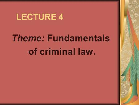 LECTURE 4 Theme: Fundamentals of criminal law.. PLAN 1. Criminal law. 2. Criminal law history. Criminal sanctions. 3. Criminal law in different countries.