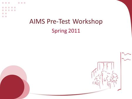 AIMS Pre-Test Workshop Spring 2011. Test Coordinator Resources AIMS Update Test Coordinator Manual Test Administrator Directions Directions for Administration.