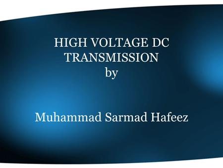 HIGH VOLTAGE DC TRANSMISSION by Muhammad Sarmad Hafeez