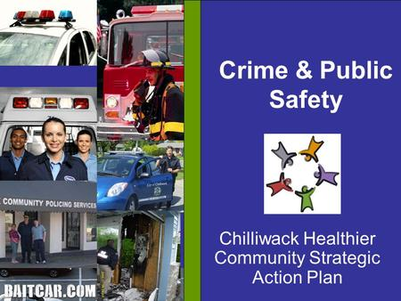 A Statistical Analysis Crime & Public Safety Chilliwack Healthier Community Strategic Action Plan.