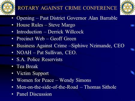 ROTARY AGAINST CRIME CONFERENCE Opening – Past District Governor Alan Barrable House Rules – Steve Margo Introduction – Derrick Willcock Precinct Web.