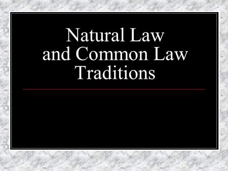 Copyright Feric 2011 Natural Law and Common Law Traditions.