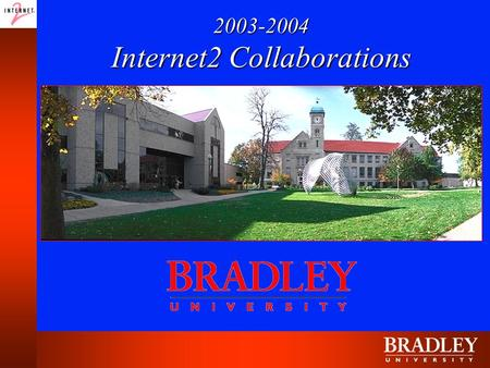 2003-2004 Internet2 Collaborations. BRADLEY UNIVERSITY and CALIFORNIA STATE UNIVERSITY LOS ANGELES BU Departments of English and Communications CSLA Department.