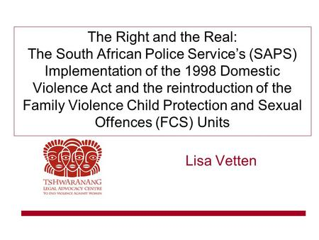 The Right and the Real: The South African Police Service's (SAPS) Implementation of the 1998 Domestic Violence Act and the reintroduction of the Family.
