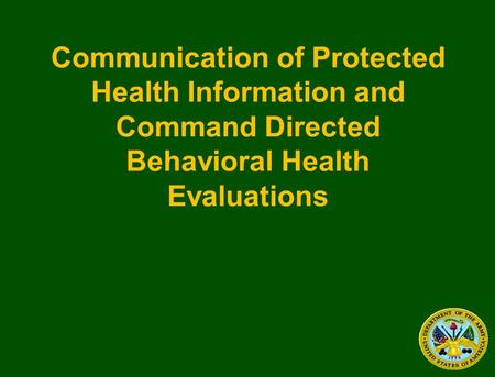 Communication of Protected Health Information and Command Directed Behavioral Health Evaluations.