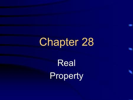 Chapter 28 Real Property. What Is Real Property Land- Includes not only that surface of the earth, but also the airspace above it and whatever is beneath.