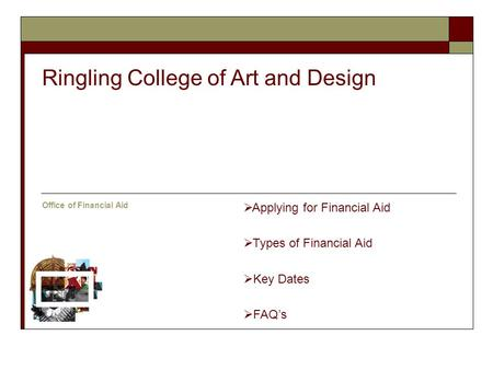  Applying for Financial Aid  Types of Financial Aid  Key Dates  FAQ's Ringling College of Art and Design Office of Financial Aid.