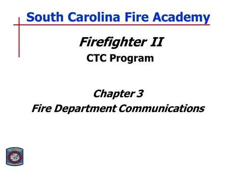 Firefighter II CTC Program Chapter 3 Fire Department Communications South Carolina Fire Academy.