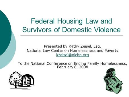 Federal Housing Law and Survivors of Domestic Violence Presented by Kathy Zeisel, Esq. National Law Center on Homelessness and Poverty