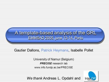 A template-based analysis of the GRL EMMSAD 2005, june 13-14, Porto Gautier Dallons, Patrick Heymans, Isabelle Pollet University of Namur (Belgium) PRECISE.