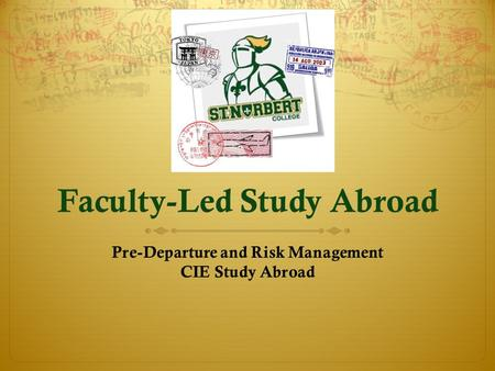 Faculty-Led Study Abroad Pre-Departure and Risk Management CIE Study Abroad.