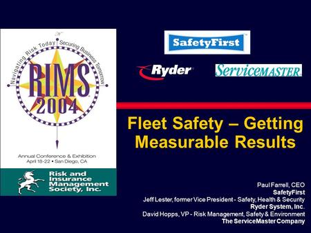 Fleet Safety – Getting Measurable Results Paul Farrell, CEO SafetyFirst Jeff Lester, former Vice President - Safety, Health & Security Ryder System, Inc.