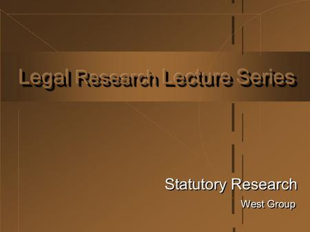 West Group Statutory Research. 2  Introduction to Statutes  Finding Relevant Statutes Finding Relevant Statutes  Verifying Statutory Research Verifying.
