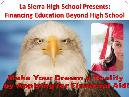 La Sierra High School Presents: Financing Education Beyond High School.