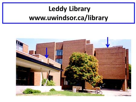 Leddy Library www.uwindsor.ca/library. Leddy Library Main Building - BOOKS circulation desk; reference desk; Academic Data Centre; Archives; Media Centre;