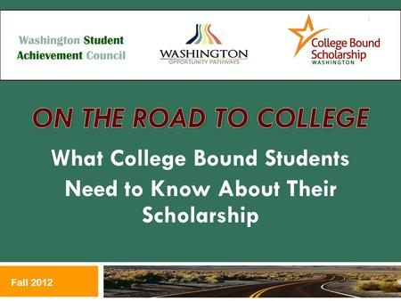 What College Bound Students Need to Know About Their Scholarship Fall 2012 1.