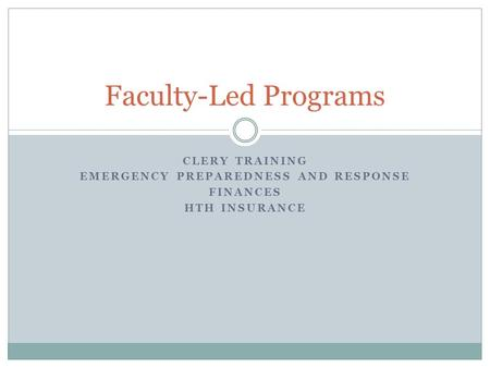 CLERY TRAINING EMERGENCY PREPAREDNESS AND RESPONSE FINANCES HTH INSURANCE Faculty-Led Programs.