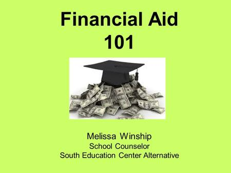 Melissa Winship School Counselor South Education Center Alternative Financial Aid 101.