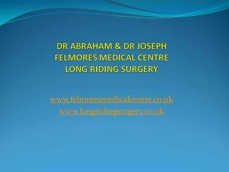 DR ABRAHAM & DR JOSEPH FELMORES MEDICAL CENTRE LONG RIDING SURGERY