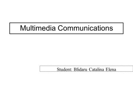 Multimedia Communications Student: Blidaru Catalina Elena.